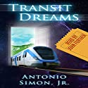 Transit Dreams Audiobook by Antonio Simon Jr. Narrated by John Feather