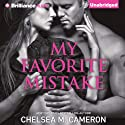 My Favorite Mistake (       UNABRIDGED) by Chelsea M. Cameron Narrated by Kate Rudd