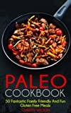 Paleo Cookbook: 50 Fantastic Family Friendly And Fun Gluten Free Recipes (Paleo Recipes Book 1)