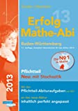 Erfolg im Mathe-Abi 2013 Baden-Wrttemberg Pflichtteil: bungsbuch Analysis, Geometrie und Stochastik mit vielen hilfreichen Tipps und ausfhrlichen Lsungen und Mathe-Mind-Map