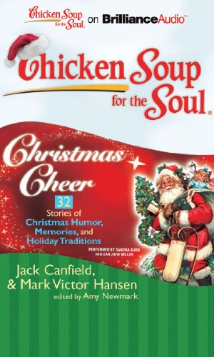 Chicken Soup for the Soul: Christmas Cheer - 32 Stories of Christmas Humor, Memories, and Holiday Traditions (Chicken Soup for the Soul (Brilliance Audio))