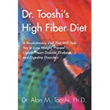 Dr. Tooshi's High Fiber Diet: A Revolutionary Diet That Will Help You to Lose Weight, Prevent Cancer, Heart Disease, Diabetes, and Digestive Disordeby Alan M. Tooshi