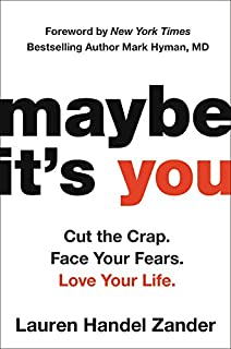 Book Cover: Maybe It's You: Cut the Crap. Face Your Fears. Love Your Life.