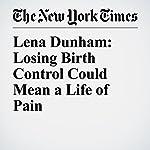 Lena Dunham: Losing Birth Control Could Mean a Life of Pain | Lena Dunham