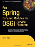 Pro Spring Dynamic Modules for OSGi Service Platforms (Expert's Voice in Open Source)