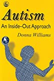 Autism: An Inside-Out Approach: An Innovative Look at the 'Mechanics' of 'Autism' and its Developmental 'Cousins' (1853023876) by Williams, Donna