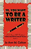 img - for So, You Want to Be a Writer: Jo Ann M. Colton's Little Red Writer Book Series, Book 1 book / textbook / text book