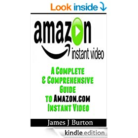 Amazon Instant Video: A Complete & Comprehensive Guide to Amazon.com Instant Video
