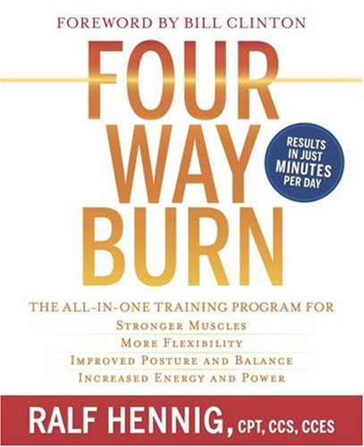 Four Way Burn: The All-in-One Training Program for : Stronger Muscles, More Flexibility, Improved Posture and Balance, Increased Energy and Power, Ralf Hennig
