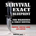Survival: Exact Blueprint for Wilderness & Urban Survival Audiobook by Andrew Lacy Narrated by Duncan Fisher,  MJO Productions