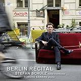 ベルリン・リサイタル - シュテファン・シュルツ (Berlin Recital / Stefan Schulz , bass trombon)