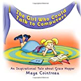 The Girl Who Could Talk to Computers - An Inspirational Tale About Grace Hopper: 1 (The Girls Who Could) Maya Cointreau