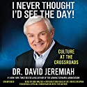 I Never Thought I'd See the Day!: Culture at the Crossroads (       UNABRIDGED) by David Jeremiah Narrated by Bob Walter, David Jeremiah