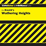 Wuthering Heights: CliffsNotes (       UNABRIDGED) by Richard Wasowski, M.A. Narrated by Ellen Grafton
