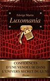 echange, troc Edwige Martin - Luxomania : Confidences d'une vendeuse dans l'univers secret du luxe