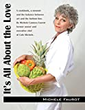 It's All About the Love: A cookbook, a memoir and the balance between art and the bottom line. By Michele Camera Faurot former owner and executive chef of Cafe Michele.
