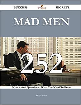Mad Men 252 Success Secrets: 252 Most Asked Questions On Mad Men - What You Need To Know