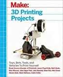 img - for Make: 3D Printing Projects: Toys, Bots, Tools, and Vehicles To Print Yourself (Make : Technology on Your Time) book / textbook / text book