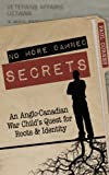 img - for No More Damned Secrets: An Anglo-Canadian War Child's Quest for Roots and Identity book / textbook / text book