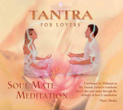 Tantra for Lovers: Soul Mate Meditation