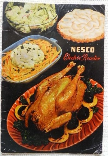 Tested Recipes for the Nesco Automatic Electric Roasters, Model Numbers 118, 129, 135, 136, Nesco Roasts All - Bakes All - Broils All - Cooks All, Instruction and Recipe Book (Nesco Cookbook compare prices)