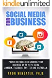 Social Media For Business.: Proven Methods for Growing Business Up to 40 % Using LinkedIn, Facebook, Twitter and Instagram (social media strategy, social media for dummies, social media marketing)