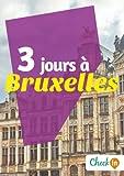 3 jours à Bruxelles: Des cartes, des bons plans et les itinéraires indispensables
