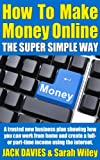 img - for How To Make Money Online (The Super Simple Way) - A Trusted New Business Plan Showing How You Can Work From Home And Create A Full- Or Part-Time Income Using The Internet (Super Simple Guides) book / textbook / text book