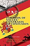 img - for [Spain: Paradox of Values/Contrasts of Confusion: A Foreigner's Personal Perspective] (By: Frank A Arencibia) [published: October, 2003] book / textbook / text book