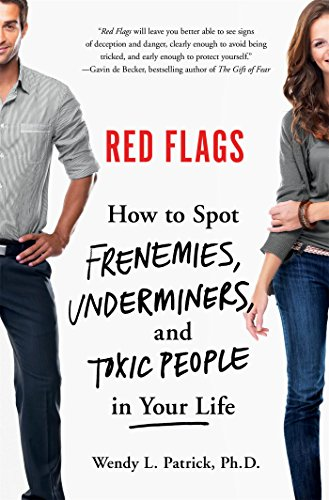 Red Flags: How to Spot Frenemies, Underminers, and Toxic
