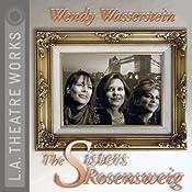 The Sisters Rosensweig | [Wendy Wasserstein]