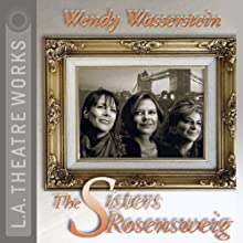 The Sisters Rosensweig  by Wendy Wasserstein Narrated by Jamie Lee Curtis, JoBeth Williams, full cast