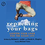 Repacking Your Bags: Lighten Your Load for the Good Life | Richard J. Leider,David A. Shapiro