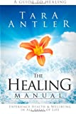 The Healing Manual: A guide to healing. How to experience health & well-being in all areas of life.