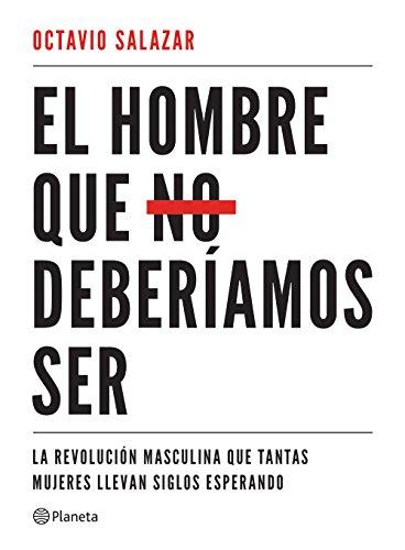 El hombre que no deberíamos ser  [Salazar, Octavio] (Tapa Blanda)