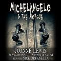 Michelangelo & the Morgue: Michelangelo & Me, Volume 1 (       UNABRIDGED) by Joanne Lewis Narrated by Nick Orfanella