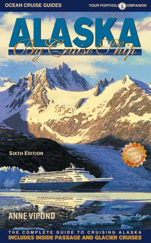 Alaska by Cruise Ship: The Complete Guide to Cruising Alaska with Giant Pull-out Map (6th Edition)