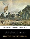 img - for Ten girls from history book / textbook / text book