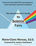 The Homeschooler's Guide to Science Fairs: Practical information for event planners, home education parents & students