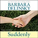 Suddenly (       UNABRIDGED) by Barbara Delinsky Narrated by Carol Monda