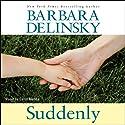 Suddenly (       UNABRIDGED) by Barbara Delinsky Narrated by Carol Monda
