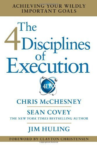 The 4 Disciplines Of Execution: Achieving Your Wildly Important Goals By Mcchesney, Chris, Covey, Sean, Huling, Jim (2012) Hardcover