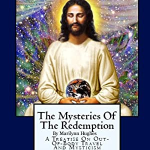 The Mysteries of the Redemption: A Treatise on Out-of-Body Travel and Mysticism | [Marilynn Hughes]
