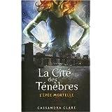 La cit� des t�n�bres, Tome 2 : L'�p�e mortellepar Cassandra Clare
