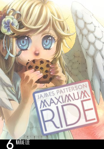 James Patterson - Maximum Ride: The Manga, Vol. 6