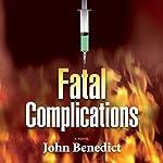 Fatal Complications | John Benedict