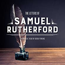 The Letters of Samuel Rutherford (       UNABRIDGED) by Samuel Rutherford Narrated by Derek Perkins