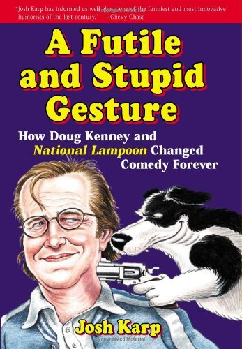 A Futile and Stupid Gesture: How Doug Kenney and National Lampoon Changed Comedy Forever [Paperback] [2008] (Author) Josh Karp PDF