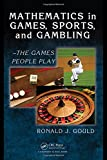 Mathematics in Games, Sports, and Gambling: - The Games People Play (Textbooks in Mathematics)