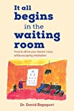 It All Begins in the Waiting Room: How to drive your doctor crazy while escaping retaliation